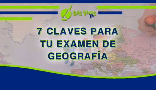 Claves para mejorar en tus exámenes de Geografía de Selectividad EvAU / EBAU / PAU o PCE - Centro de Estudios Luis Vives