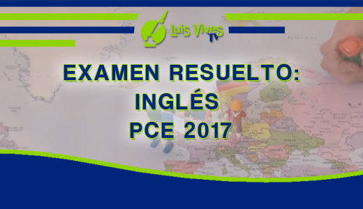 Exámenes resueltos de Inglés de Selectividad EvAU/EBAU/PAU y PCE - Centro de Estudios Luis Vives